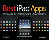 Best iPad Apps: The Guide for Discriminating Downloaders Front Cover