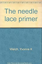 The Needle Lace Primer by Yvonne K Welch