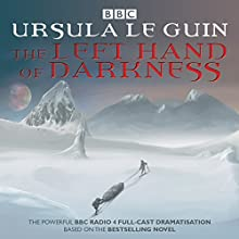 The Left Hand of Darkness: BBC Radio 4 Full-Cast Dramatisation Radio/TV Program by Ursula Le Guin Narrated by  full cast, James McArdle, Toby Jones
