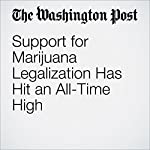 Support for Marijuana Legalization Has Hit an All-Time High | Christopher Ingraham