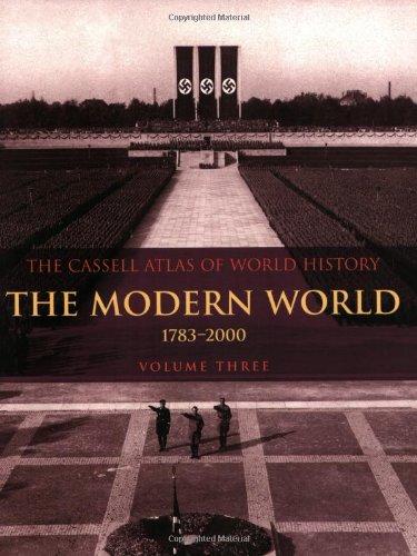 The Modern World 1783-2000: Volume 3: Vol 3 (Cassell Atlas Of World History)