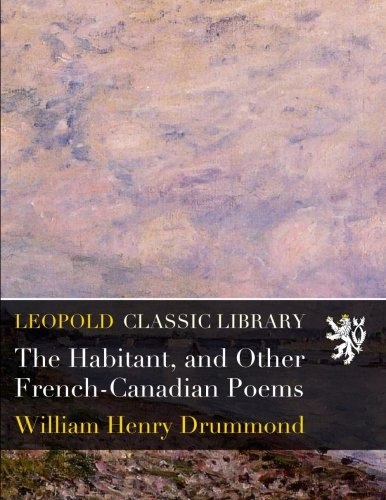 The Habitant, and Other French-Canadian Poems PDF