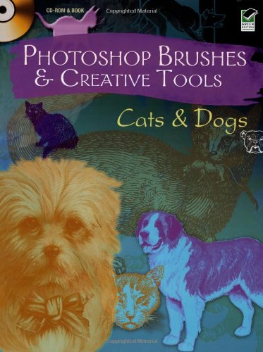 Photoshop Brushes and Creative Tools: Cats and Dogs (Photoshop Brushes & Creative Tools)
