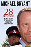 28 Seconds: A True Story of Addiction, Injustice, and Tragedy (0670066443) by Bryant, Michael