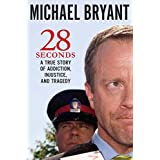 28 Seconds: A True Story Of Addiction Tragedy And Hopeby Michael Bryant