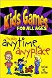 img - for Kids Games for All Ages to Play Anytime, Anyplace (Kids Games to Play for All Ages) book / textbook / text book
