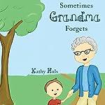 Sometimes Grandma Forgets | Kathy Huls