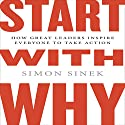 Start with Why: How Great Leaders Inspire Everyone to Take Action (Int'l Edit.) (       UNABRIDGED) by Simon Sinek Narrated by Simon Sinek