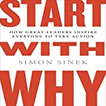 Start with Why: How Great Leaders Inspire Everyone to Take Action (Int'l Edit.) | Simon Sinek