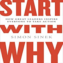 Start with Why: How Great Leaders Inspire Everyone to Take Action (Int'l Edit.) | Livre audio Auteur(s) : Simon Sinek Narrateur(s) : Simon Sinek