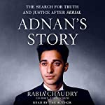 Adnan's Story: The Search for Truth and Justice After Serial Audiobook by Rabia Chaudry Narrated by Rabia Chaudry