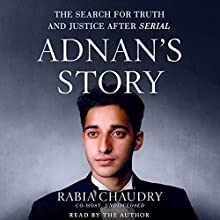 Adnan's Story: The Search for Truth and Justice After Serial | Livre audio Auteur(s) : Rabia Chaudry Narrateur(s) : Rabia Chaudry
