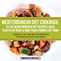 Mediterranean Diet Cookbook: 70 Top Mediterranean Diet Recipes & Meal Plan to Eat Right & Drop Those Pounds Fast Now!: (7 Bonus Tips for Mediterranean Cooking Success Included) (       UNABRIDGED) by Samantha Michaels Narrated by Caroline Miller