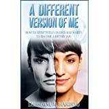 A different version of me: How to effectively change bad habits to become a better you. (Psychological series Book 4)
