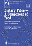 img - for Dietary Fibre - A Component of Food: Nutritional Function in Health and Disease (ILSI Human Nutrition Reviews) book / textbook / text book