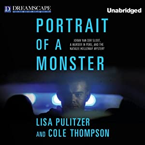 Portrait of a Monster: Joran van der Sloot, a Murder in Peru, and the Natalee Holloway Mystery   [Lisa Pulitzer, Cole Thompson]