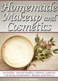 Homemade Makeup and Cosmetics: Learn How to Make Your Own Natural Makeup and Cosmetics