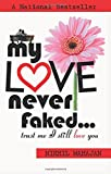 My Love Never Faked: Trust Me I Still Love You