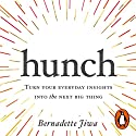 Hunch: Turn Your Everyday Insights into the Next Big Thing Audiobook by Bernadette Jiwa Narrated by Bernadette Jiwa