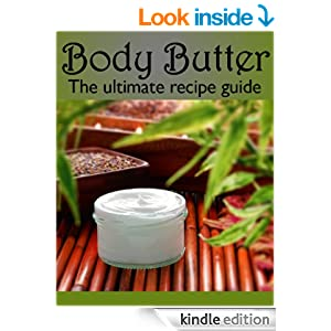 Body Butter :The Ultimate Guide - Over 30 Homemade & Hydrating Recipes