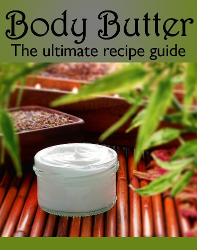 Free Kindle Book : Body Butter :The Ultimate Guide