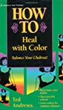 How to Heal with Color (Llewellyn's Practical Guide to Personal Power) (0875420052) by Andrews, Ted
