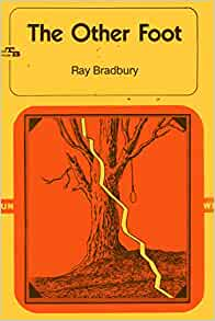 the other foot ray bradbury essay Free summary of illustrated man by ray bradbury table of contents  • the other foot • the highway  • the illustrated man • epilogue.