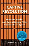 img - for Captive Revolution: Palestinian Women's Anti-Colonial Struggle within the Israeli Prison System book / textbook / text book