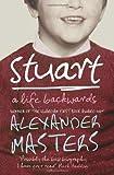Stuart: A Life Backwards by Masters, Alexander (2006) Alexander Masters