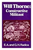img - for Will Thorne, Constructive Militant: A Study in New Unionism and New Politics book / textbook / text book