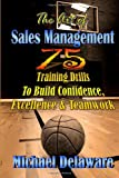 img - for The Art of Sales Management: 75 Training Drills To Build Confidence, Excellence & Teamwork (Volume 3) book / textbook / text book