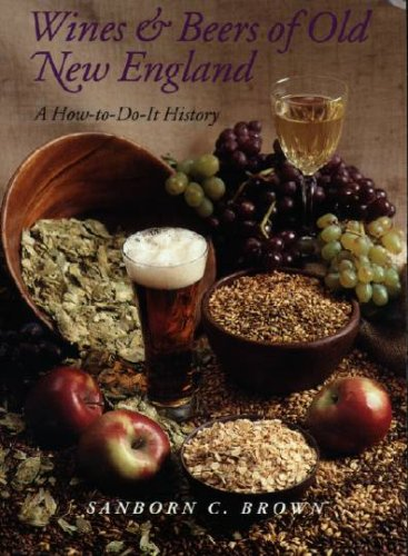 Wines and Beers of Old New England: A How to-Do-It History by Sanborn C. Brown