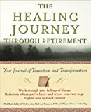 img - for The Healing Journey Through Retirement: Your Journal of Transition and Transformation by Rich, Phil, Sampson, Dorothy Madway, Fetherling, Dale S. (1999) Paperback book / textbook / text book
