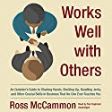 Works Well with Others: An Outsider's Guide to Shaking Hands, Shutting up, Handling Jerks, and Other Crucial Skills in Business That No One Ever Teaches You (       UNABRIDGED) by Ross McCammon Narrated by Tom Taylorson