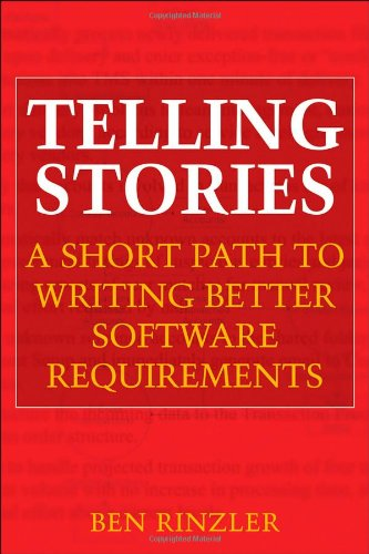 Telling Stories: A Short Path to Writing Better Software Requirements