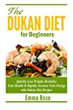 img - for The Dukan Diet Guide for Beginners: Quickly Lose Weight, Revitalize your Health & Rapidly Increase your Energy with Dukan Diet Recipes book / textbook / text book