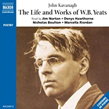 The Life and Works of William Butler Yeats (       UNABRIDGED) by Compiled by John Kavanagh Narrated by Jim Norton, Denys Hawthorne