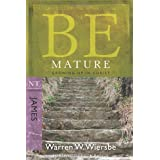 Be Mature (James): Growing Up in Christ (The BE Series Commentary) ~ Warren W. Wiersbe