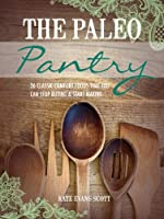 The Paleo Pantry : 26 Classic Comfort Foods That You Can Stop Buying And Start Making (Primal Gluten Free Cookbook) (English Edition)
