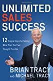 Unlimited Sales Success: 12 Simple Steps for Selling More Than You Ever Thought Possible (0814433243) by Tracy, Brian