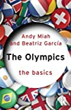 img - for The Olympics: The Basics by Miah, Andy, Garcia, Beatriz (2012) Paperback book / textbook / text book