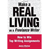 Make A REAL LIVING as a Freelance Writer: How To Win Top Writing Assignments ~ Jenna Glatzer