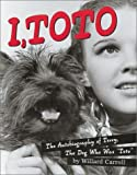 img - for I, Toto: The Autobiography of Terry, the Dog who was Toto by Carroll, Willard (2001) Hardcover book / textbook / text book