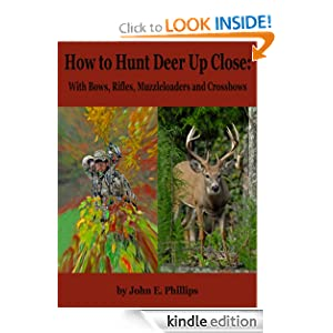 How to Hunt Deer Up Close: With Bows, Rifles, Muzzleloaders and Crossbows