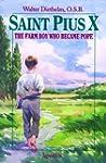Saint Pius X: The Farm Boy Who Became...