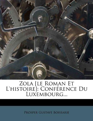 Zola [le Roman Et L'histoire]: Conférence Du Luxembourg...