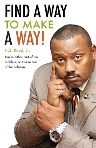Find A Way To Make A Way!: You'Re Either Part Of The Problem, Or You'Re Part Of The Solution