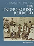 img - for The Underground Railroad (Defining Moments) book / textbook / text book