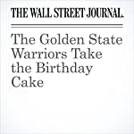 The Golden State Warriors Take the Birthday Cake | Ben Cohen
