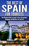 The Best of Spain for Tourists: The Ultimate Guide to Spain's Sites, Restaurants, Shopping, and Beaches for Tourists! (Spain Tourism, Spain Beaches, Spanish ... in Spain, Spain Sites, Spain Travel Guide)